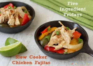 Five Ingredient Friday: Slow Cooker Chicken Fajitas