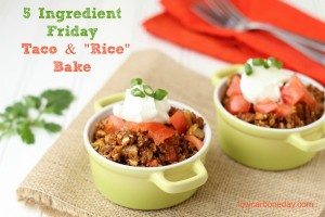 "Five Ingredient Fridays:  Taco and ""Rice"" Bake"