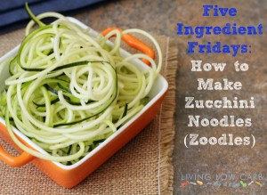 Five Ingredient Friday: Zucchini Noodles (Zoodles)