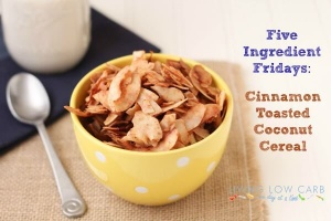 Five Ingredient Friday: Cinnamon Toasted Coconut Cereal