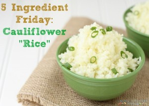 Five Ingredient Friday: How to Make Cauliflower Rice