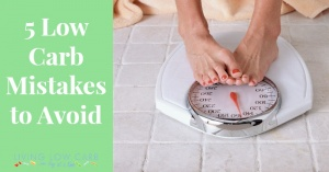 5 Low Carb Mistakes to Avoid