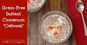 "Grain Free Instant Cinnamon ""Oatmeal"" (Low Carb)"