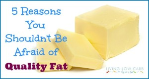 5 Reasons You Shouldn't Be Afraid of Quality Fat
