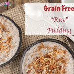 Grain Free Cinnamon Rice Pudding.001