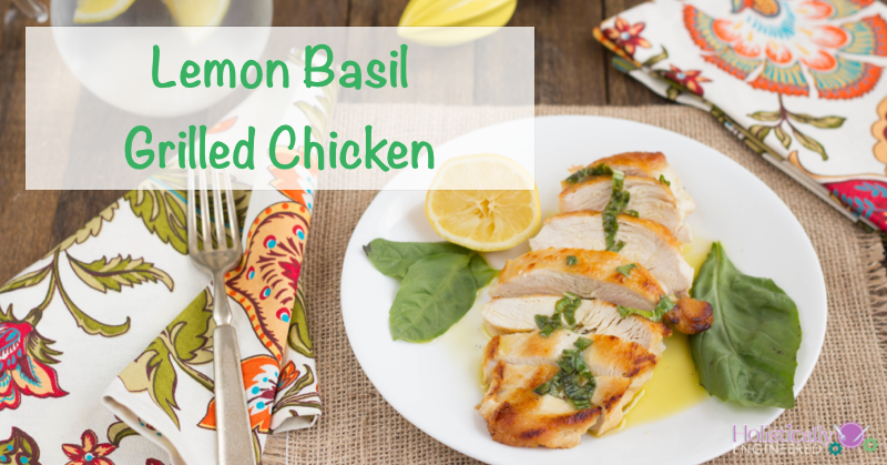 Lemon Basil Grilled Chicken (Paleo and Low Carb) - Holistically ...