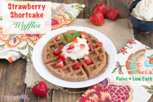 Paleo Strawberry Shortcake Waffles (Low Carb)