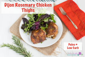 Dijon Rosemary Chicken Thighs (Paleo and Low Carb)