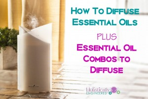 How To Diffuse Essential Oils + Essential Oil Combos to Diffuse